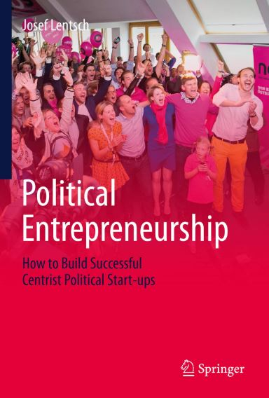 Political Entrepreneurship: How to Build Successful Centrist Political Start-ups