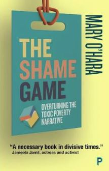 The Shame Game: Overturning the Toxic Poverty Narrative