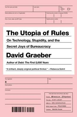 The Utopia of Rules: On Technology, Stupidity and the Secret Joys of Bureaucracy
