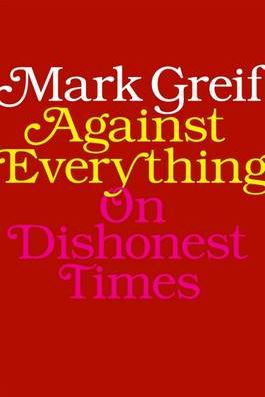 Against Everything: On Dishonest Times