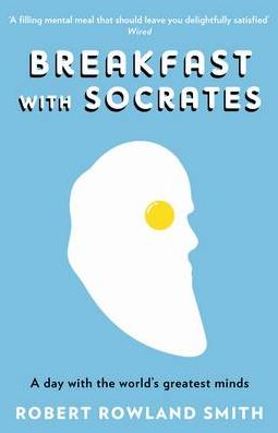 Breakfast with Socrates: A Day with the World's Greatest Minds
