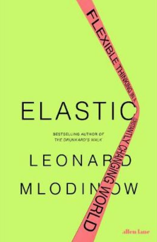 Elastic: Flexible Thinking in a Constantly Changing World