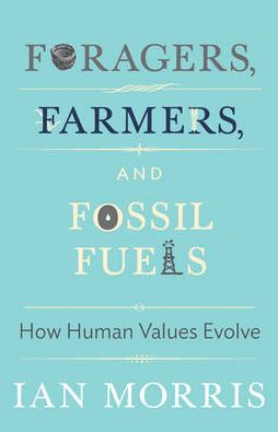 Foragers, Farmers, and Fossil Fuels: How Human Values Evolve - The University Center for Human Values Series