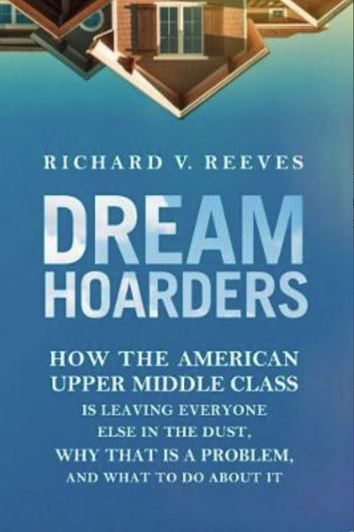 Dream Hoarders:How the American Upper Middle Class Is Leaving Everyone Else in the Dust