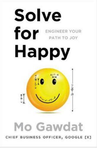 Solve for Happy: Engineering Your Path to Uncovering the Joy Inside You
