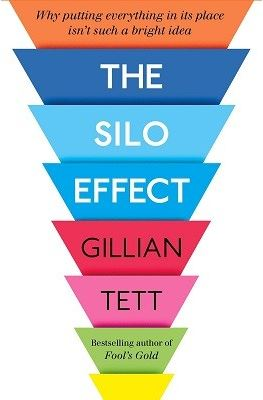 The Silo Effect: Why Putting Everything in its Place isn't Such a Bright Idea